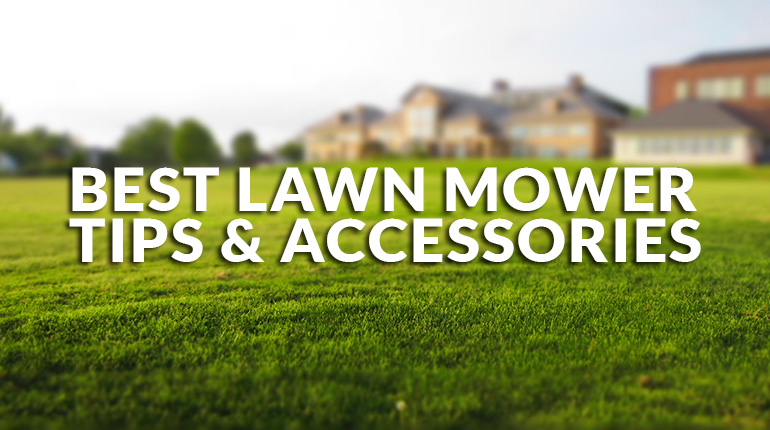 Best Lawn Mower Accessories and Tips